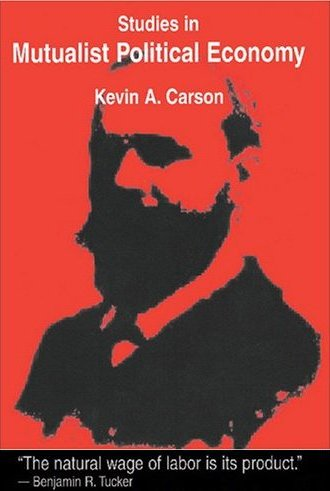 Kevin Carson's Studies in Mutualist Political Economy